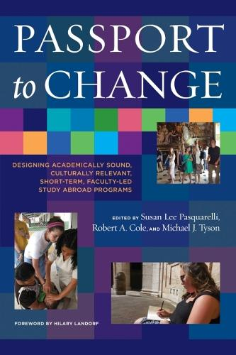 Passport to Change: Designing Academically Sound, Culturally Relevant Short Term Faculty-Led Study Abroad Programs (Hardback)