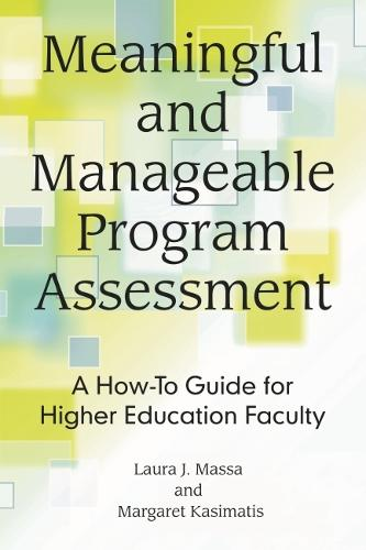 Meaningful and Manageable Program Assessment: A How-To Guide for Higher Education Faculty (Hardback)