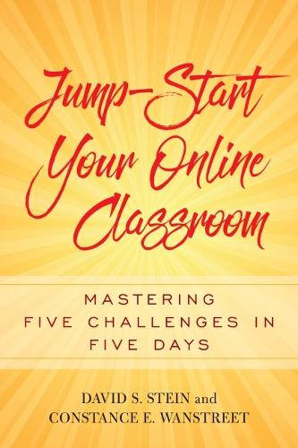 Jump-Start Your Online Classroom: Mastering Five Challenges in Five Days (Hardback)