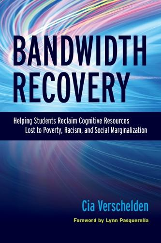 Bandwidth Recovery: Helping Students Reclaim Cognitive Resources Lost to Poverty, Racism, and Social Marginalization (Hardback)