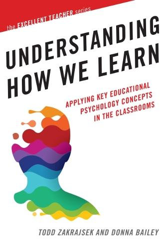 Understanding How We Learn: Applying Key Educational Psychology Concepts in the Classroom - The Excellent Teacher Series (Paperback)