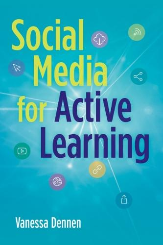 Social Media for Active Learning: Engaging Students in Meaningful Networked Knowledge Activities (Hardback)