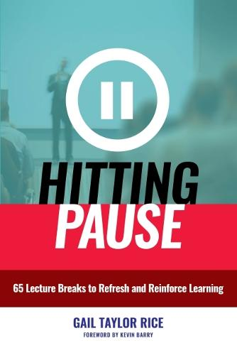 Hitting Pause: 65 Lecture Breaks to Refresh and Reinforce Learning (Paperback)