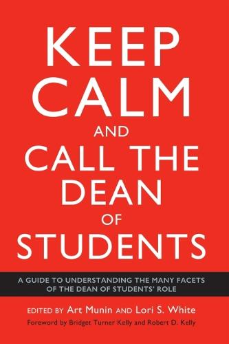 Keep Calm and Call the Dean of Students: A Guide to Understanding the Many Facets of the Dean of Students Role (Paperback)