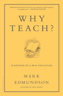 Why Teach?: In Defense of a Real Education (Hardback)