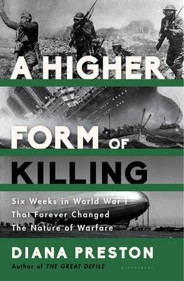 A Higher Form of Killing: Six Weeks in World War I That Forever Changed the Nature of Warfare (Hardback)