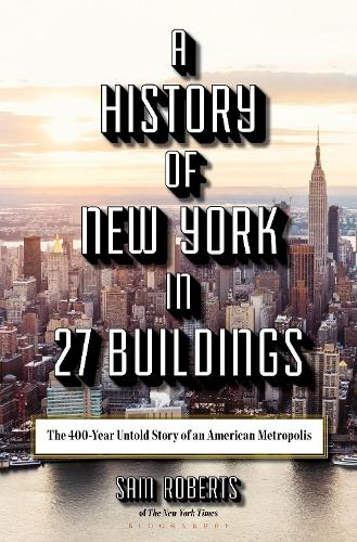 A History of New York in 27 Buildings: The 400-Year Untold Story of an American Metropolis (Hardback)
