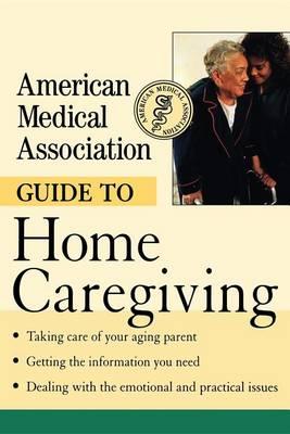 American Medical Association Guide to Home Caregiving (Hardback)