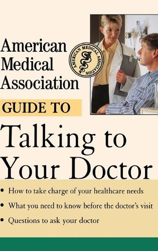 American Medical Association Guide to Talking to Your Doctor (Hardback)
