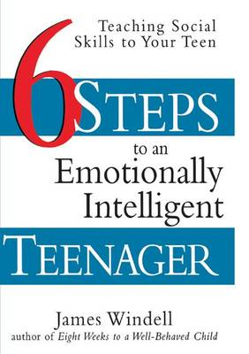 Six Steps to an Emotionally Intelligent Teenager: Teaching Social Skills to Your Teen (Hardback)