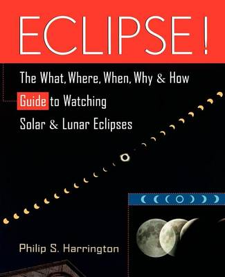 Eclipse!: The What, Where, When, Why, and How Guide to Watching Solar and Lunar Eclipses (Hardback)