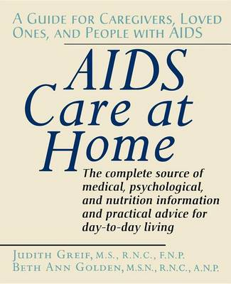 AIDS Care at Home: A Guide for Caregivers, Loved Ones, and People with AIDS (Hardback)
