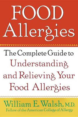 Food Allergies: The Complete Guide to Understanding and Relieving Your Food Allergies (Hardback)