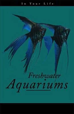 Freshwater Aquariums in Your Life (Hardback)