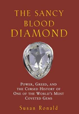 The Sancy Blood Diamond: Power, Greed, and the Cursed History of One of the World's Most Coveted Gems (Hardback)
