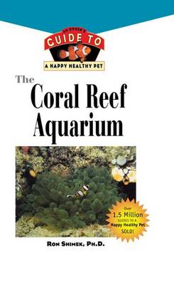 The Coral Reef Aquarium: An Owner's Guide to a Happy Healthy Fish - Your Happy Healthy P 124 (Hardback)
