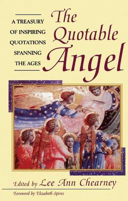 The Quotable Angel: A Treasury of Inspiring Quotations Spanning the Ages (Hardback)