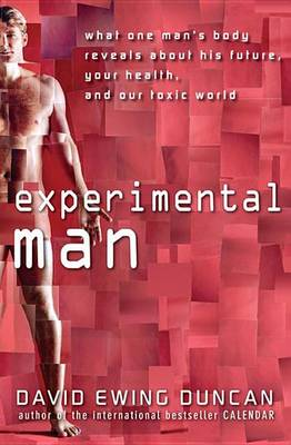 Experimental Man: What One Man's Body Reveals about His Future, Your Health, and Our Toxic World (Paperback)