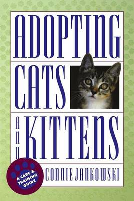 Adopting Cats and Kittens: A Care and Training Guide (Hardback)