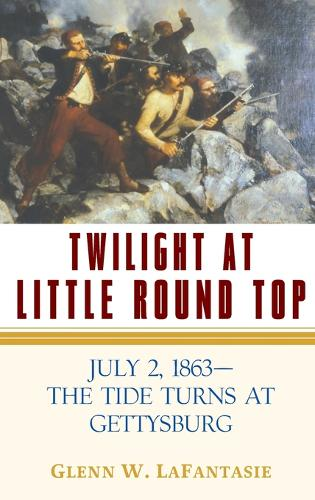 Twilight at Little Round Top: July 2, 1863--The Tide Turns at Gettysburg (Hardback)