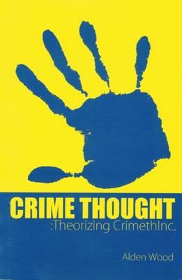 Crime Thought: Theorizing Crimethinc (Paperback)