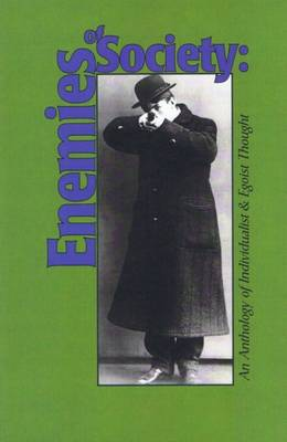 Enemies of Society: An Anthology of Individualist and Egoist Thought (Paperback)