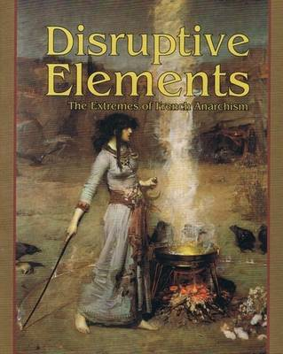 Disruptive Elements: The Extremes of French Anarchism (Paperback)