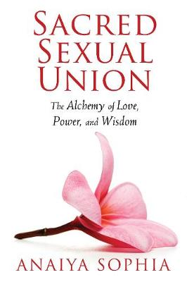 Sacred Sexual Union: The Alchemy of Love, Power, and Wisdom (Paperback)
