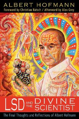 LSD and the Divine Scientist: The Final Thoughts and Reflections of Albert Hofmann (Paperback)