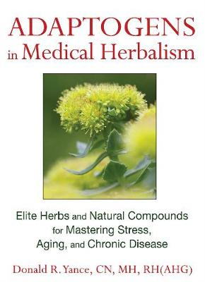 Adaptogens in Medical Herbalism: Elite Herbs and Natural Compounds for Mastering Stress, Aging, and Chronic Disease (Hardback)