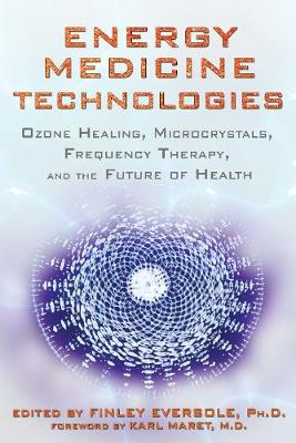 Energy Medicine Technologies: Ozone Healing, Microcrystals, Frequency Therapy, and the Future of Health (Paperback)