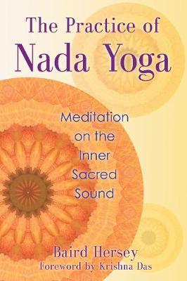 Practice of Nada Yoga: Meditation on the Inner Sacred Sound (Paperback)