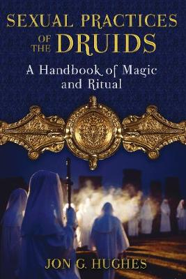Sexual Practices of the Druids: A Handbook of Magic and Ritual (Paperback)