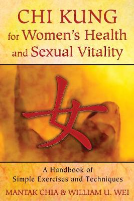 Chi Kung for Women's Health and Sexual Vitality: A Handbook of Simple Exercises and Techniques (Paperback)