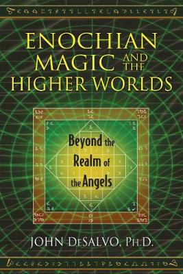 Enochian Magic and the Higher Worlds: Beyond the Realm of the Angels (Paperback)