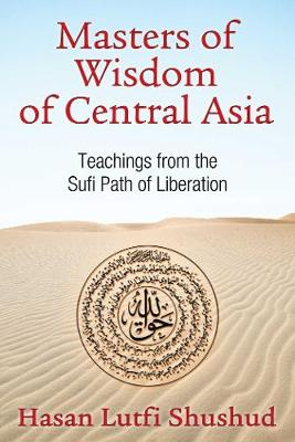 Masters of Wisdom of Central Asia: Teachings from the Sufi Path of Liberation (Paperback)