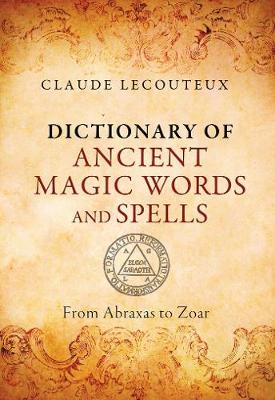 Dictionary of Ancient Magic Words and Spells: From Abraxas to Zoar (Hardback)