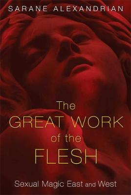Great Work of the Flesh: Sexual Magic East and West (Paperback)
