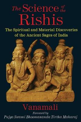The Science of the Rishis: The Spiritual and Material Discoveries of the Ancient Sages of India (Paperback)