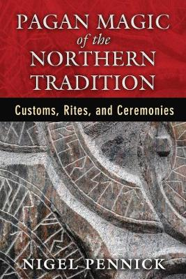 Pagan Magic of the Northern Tradition: Customs, Rites, and Ceremonies (Paperback)