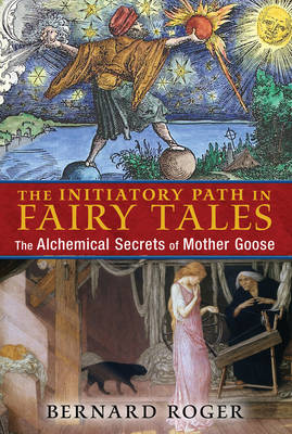 The Initiatory Path in Fairy Tales: The Alchemical Secrets of Mother Goose (Paperback)