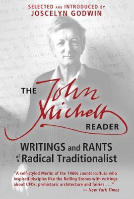 The John Michell Reader: Writings and Rants of a Radical Traditionalist (Paperback)