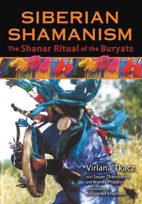 Siberian Shamanism: The Shanar Ritual of the Buryats (Paperback)