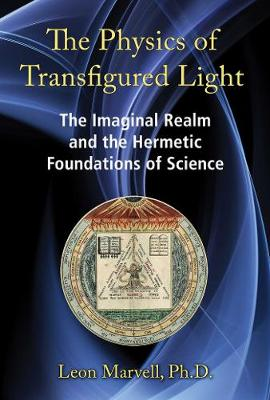 The Physics of Transfigured Light: The Imaginal Realm and the Hermetic Foundations of Science (Hardback)