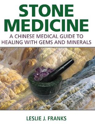 Stone Medicine: A Chinese Medical Guide to Healing with Gems and Minerals (Hardback)