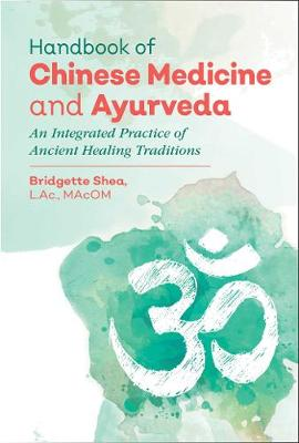 Handbook of Chinese Medicine and Ayurveda: An Integrated Practice of Ancient Healing Traditions (Hardback)