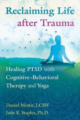 Reclaiming Life after Trauma: Healing PTSD with Cognitive-Behavioral Therapy and Yoga (Paperback)