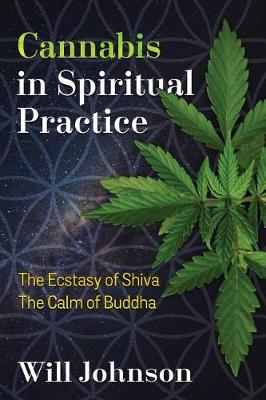 Cannabis in Spiritual Practice: The Ecstasy of Shiva, the Calm of Buddha (Paperback)