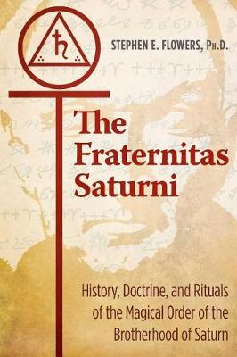 The Fraternitas Saturni: History, Doctrine, and Rituals of the Magical Order of the Brotherhood of Saturn (Paperback)