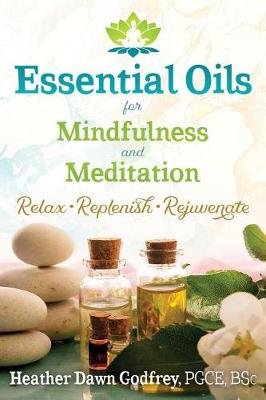 Essential Oils for Mindfulness and Meditation: Relax, Replenish, and Rejuvenate (Paperback)